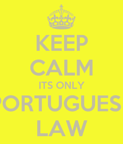Poster: KEEP CALM ITS ONLY PORTUGUESE LAW
