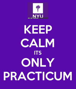 Poster: KEEP CALM ITS ONLY PRACTICUM