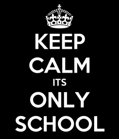 Poster: KEEP CALM ITS ONLY SCHOOL