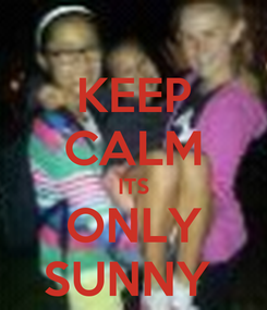 Poster: KEEP CALM ITS ONLY SUNNY