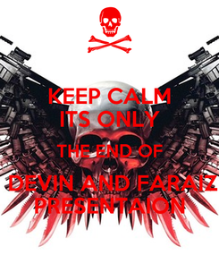 Poster: KEEP CALM ITS ONLY THE END OF  DEVIN AND FARAIZ PRESENTAION