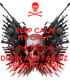 Poster: KEEP CALM ITS ONLY  THE END OF DEVIN AND FARAIZ  PRESENTATION