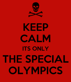 Poster: KEEP CALM ITS ONLY THE SPECIAL OLYMPICS