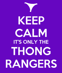 Poster: KEEP CALM IT'S ONLY THE THONG RANGERS