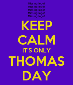 Poster: KEEP CALM IT'S ONLY THOMAS DAY