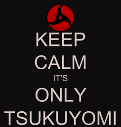 Poster: KEEP CALM IT'S ONLY TSUKUYOMI