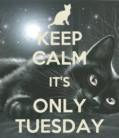 Poster: KEEP CALM IT'S ONLY TUESDAY