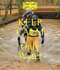 Poster: KEEP CALM It's  Only Water