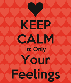 Poster: KEEP CALM Its Only Your Feelings