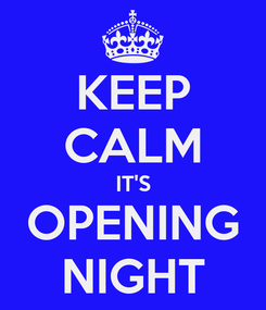 Poster: KEEP CALM IT'S OPENING NIGHT