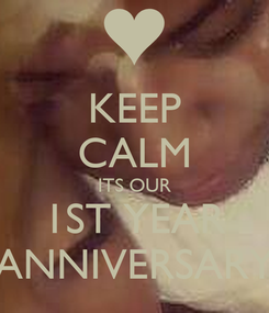 Poster: KEEP CALM ITS OUR 1ST YEAR ANNIVERSARY
