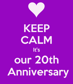Poster: KEEP CALM It's our 20th  Anniversary