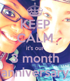 Poster: KEEP CALM it's our 3 month anniversary