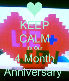 Poster: KEEP CALM It's Our 4 Month Anniversary