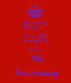 Poster: KEEP CALM Its Our 5th Anniversary