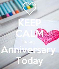 Poster: KEEP CALM Its our  Anniversary  Today
