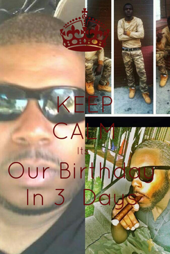 Poster: KEEP CALM Its  Our Birthday  In 3  Days
