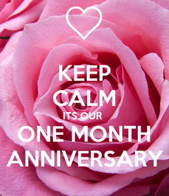Poster: KEEP CALM ITS OUR  ONE MONTH ANNIVERSARY
