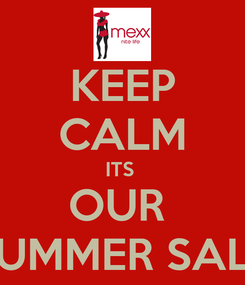 Poster: KEEP CALM ITS  OUR  SUMMER SALE
