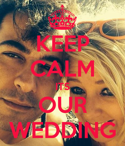Poster: KEEP CALM ITS OUR WEDDING