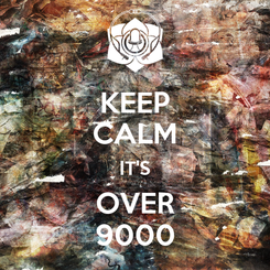 Poster: KEEP CALM IT'S OVER 9000