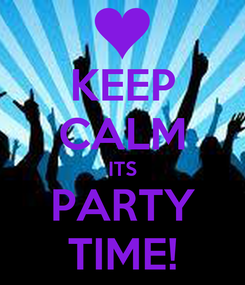 Poster: KEEP CALM ITS PARTY TIME!