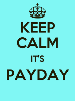 Poster: KEEP CALM IT'S PAYDAY