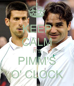 Poster: KEEP CALM IT'S PIMM'S O' CLOCK