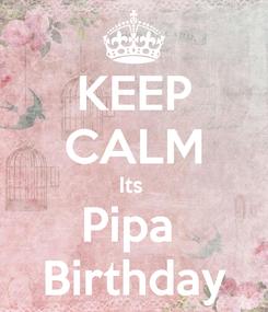 Poster: KEEP CALM Its  Pipa  Birthday