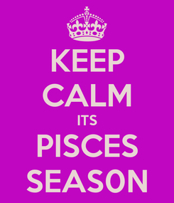 Poster: KEEP CALM ITS PISCES SEAS0N