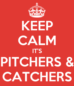 Poster: KEEP CALM IT'S PITCHERS & CATCHERS