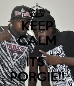 Poster: KEEP CALM  ITS  PORGIE!!