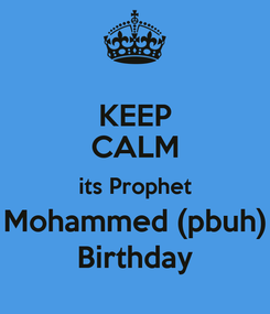 Poster: KEEP CALM its Prophet Mohammed (pbuh) Birthday