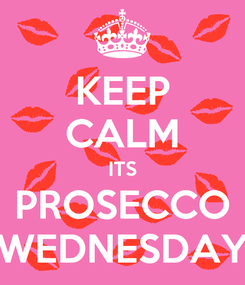 Poster: KEEP CALM ITS PROSECCO WEDNESDAY