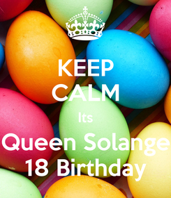 Poster: KEEP CALM Its Queen Solange 18 Birthday
