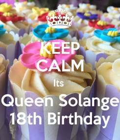 Poster: KEEP CALM Its  Queen Solange 18th Birthday