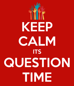Poster: KEEP CALM ITS QUESTION TIME