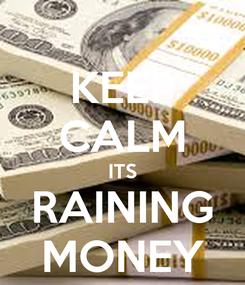 Poster: KEEP CALM ITS RAINING MONEY