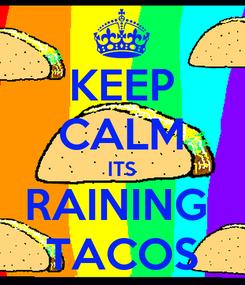 Poster: KEEP CALM ITS RAINING  TACOS