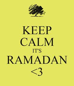 Poster: KEEP CALM IT'S RAMADAN <3