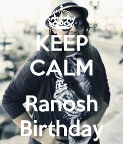 Poster: KEEP CALM it's Ranosh Birthday
