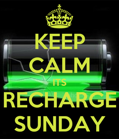 Poster: KEEP CALM ITS RECHARGE SUNDAY