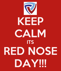 Poster: KEEP CALM ITS RED NOSE DAY!!!