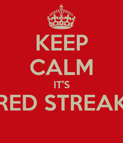 Poster: KEEP CALM IT'S RED STREAK