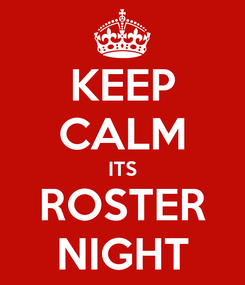 Poster: KEEP CALM ITS ROSTER NIGHT