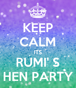 Poster: KEEP CALM ITS RUMI' S HEN PARTY