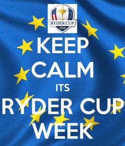 Poster: KEEP CALM ITS RYDER CUP WEEK
