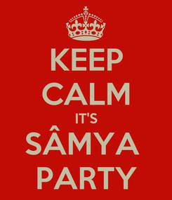 Poster: KEEP CALM IT'S SÂMYA  PARTY