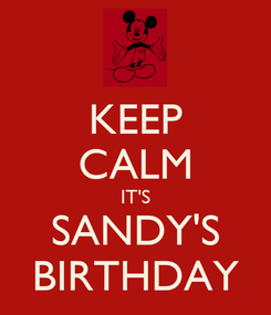 Poster: KEEP CALM IT'S SANDY'S BIRTHDAY