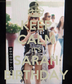 Poster: KEEP CALM IT'S SARAH BIRTHDAY